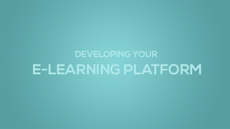 Developing Your e-Learning Platform